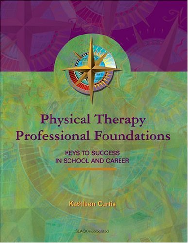 Physical Therapy Professional Foundations: Keys to Success in School and Career 9781556424113