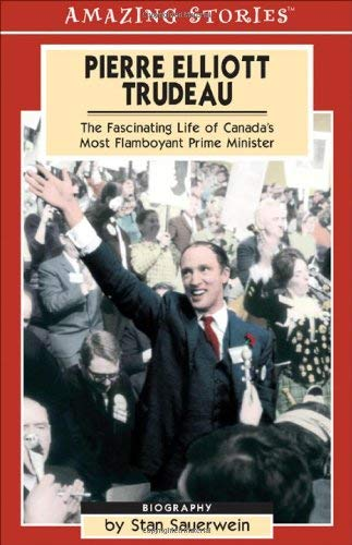 Pierre Elliot Trudeau: The Fascinating Life of Canada's Most Flamboyant Prime Minister 9781551539454