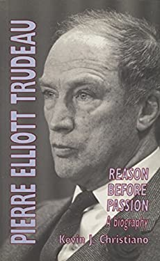 Pierre Elliott Trudeau: Reason Before Passion 9781550222418