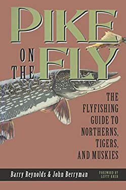 Pike on the Fly: The Flyfishing Guide to Northerns, Tigers, and Muskies 9781555661137