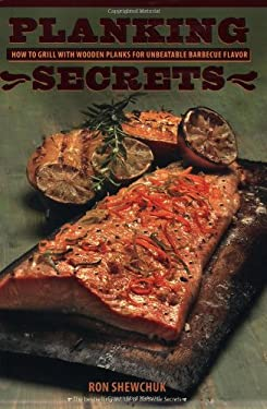 Planking Secrets: Grilling with Planks for Unbeatable Barbecue Flavor 9781552857618