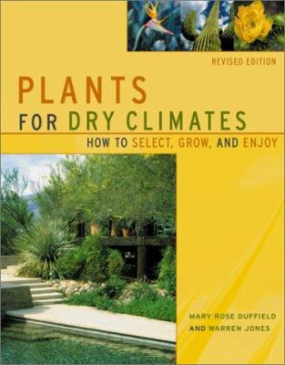 Plants for Dry Climates: How to Select, Grow, and Enjoy, Revised Edition 9781555612511