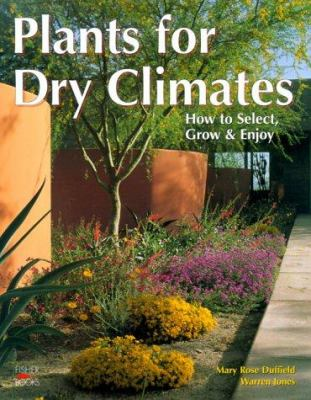 Plants for Dry Climates: How to Select, Grow & Enjoy 9781555612702