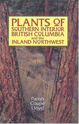 Plants of Southern Interior British Columbia and the Inland Northwest 9781551052199