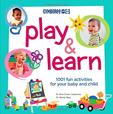 Play & Learn: 1001 Fun Activities for Your Baby and Child 9781554700332