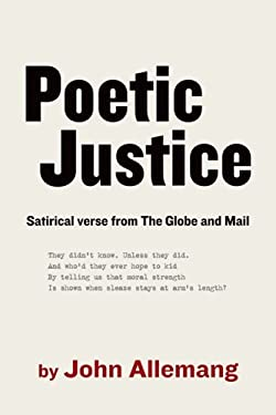 Poetic Justice: Satirical Verse from the Globe and Mail 9781554072293