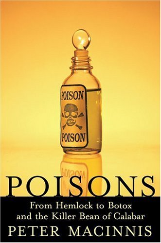 Poisons: From Hemlock to Botox to the Killer Bean of Calabar 9781559707619