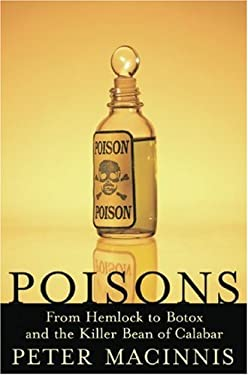 Poisons: From Hemlock to Botox and the Killer Bean of Calabar 9781559708104