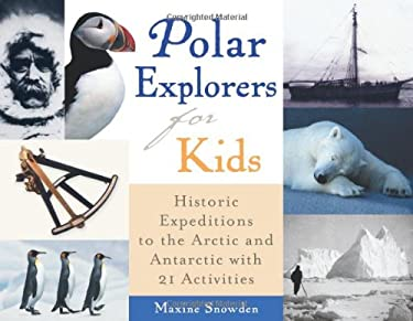 Polar Explorers for Kids: Historic Expeditions to the Arctic and Antarctic with 21 Activities 9781556525001