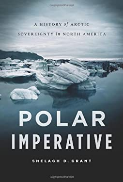 Polar Imperative: A History of Arctic Sovereignty in North America 9781553654186