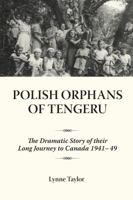 Polish Orphans of Tengeru: The Dramatic Story of Their Long Journey to Canada 1941-49 9781554880041