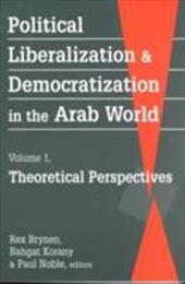 Political Liberalization and Democratization in the Arab World - Brynen, Rex