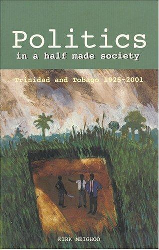 Politics in a 'Half Made Society': Trinidad and Tobago, 1925-2001