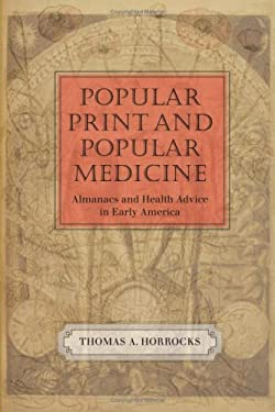 Popular Print and Popular Medicine: Almanacs and Health Advice in Early America 9781558496576