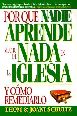 Por Que Nadie Aprende Mucho de NADA En La Iglesia: Y Como Remediarlo = Why Nobody Learns Much of Anything at Church 9781559456630