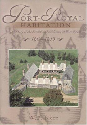 Port-Royal Habitation: The Story of the French and Mi'kmaq at Port Royal 1604-1613 9781551095257