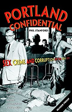 Portland Confidential: Sex, Crime, and Corruption in the Rose City 9781558687936