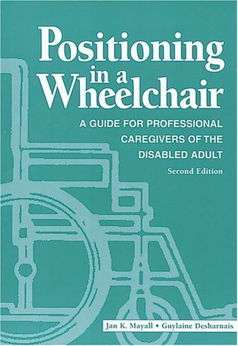 Positioning in a Wheelchair: A Guide for Professional Caregivers of the Disabled Adult 9781556422515