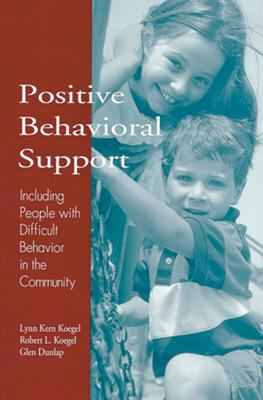 Positive Behavioral Support: Including People with Difficult Behavior in the Community 9781557662286
