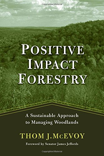 Positive Impact Forestry: A Sustainable Approach to Managing Woodlands 9781559637893