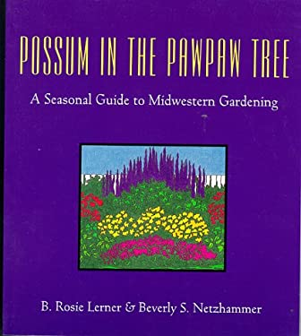 Possum in the Pawpaw Tree: A Seasonal Guide to Midwestern Gardening 9781557530547