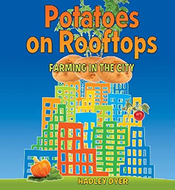 Potatoes on Rooftops: Farming in the City 9781554514250