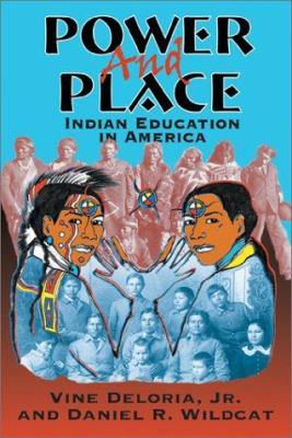 Power and Place: Indian Education in America 9781555918590
