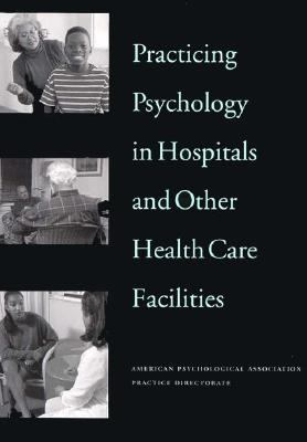 Practicing Psychology in Hospitals & Other Health Care Facilities 9781557984913