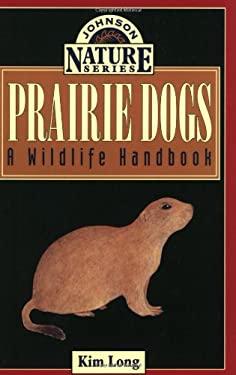 Prairie Dogs: A Wildlife Handbook 9781555662707