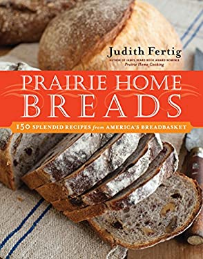 Prairie Home Breads: 150 Splendid Recipes from America's Breadbasket 9781558321731