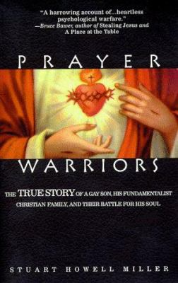 Prayer Warriors: The True Story of a Gay Son, His Fundamentalist Christian Family, and Their Battle for His Soul 9781555834456