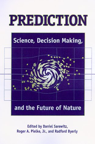 Prediction: Science, Decision Making, and the Future of Nature 9781559637763