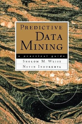 Predictive Data Mining: A Practical Guide - Weiss, Sholom M. / Indurkhya, Nitin
