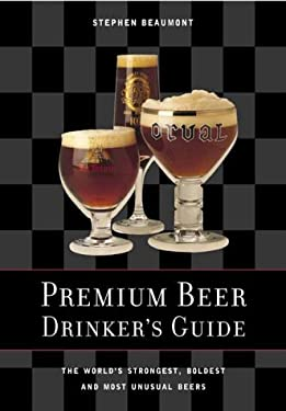 Premium Beer Drinker's Guide: The World's Strongest, Boldest and Most Unusual Beers 9781552095102