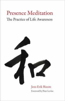 Presence Meditation: The Practice of Life Awareness 9781556439124