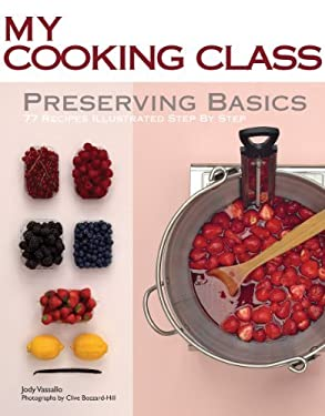 Preserving Basics: 77 Recipes Illustrated Step by Step 9781554079421
