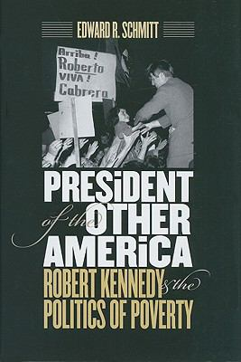 President of the Other America: Robert Kennedy and the Politics of Poverty 9781558497306