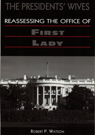 President's Wives: Reassessing the Office of First Lady 9781555879488