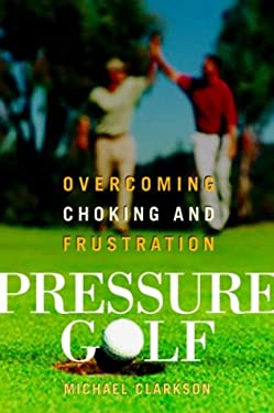 Pressure Golf: Overcoming Choking and Frustration 9781551926056