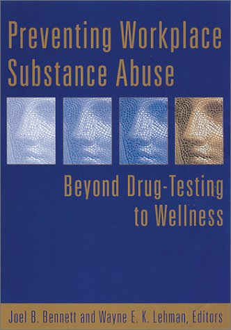 Preventing Workplace Substance Abuse: Beyond Drug Testing to Wellness 9781557989369