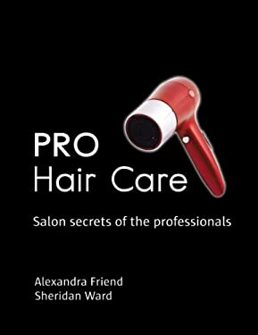 Pro Hair Care: Salon Secrets of the Professionals 9781554077229