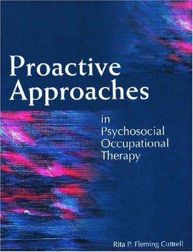 Proactive Approaches in Psychosocial Occupational Therapy 9781556424557