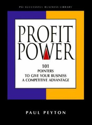 Profit Power: 101 Pointers to Give Your Business a Competitive Advantage 9781555713744