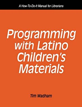 Programming with Latino Children's Materials: A How-To-Do-It Manual for Librarians 9781555703523