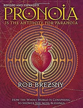 Pronoia Is the Antidote for Paranoia: How the Whole World Is Conspiring to Shower You with Blessings 9781556438189