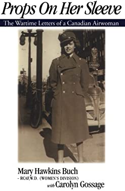 Props on Her Sleeve: The Wartime Letters of a Canadian Airwoman 9781550022940