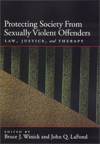 Protecting Society from Sexually Dangerous Offenders: Law, Justice, and Therapy 9781557989734