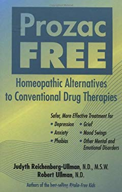 Prozac-Free: Homeopathic Alternatives to Conventional Drug Therapies 9781556433924