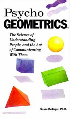 Psycho-Geometrics: The Science of Understanding People, and the Art of Communicating with Them 9781559777049