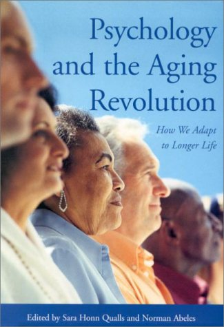 Psychology and the Aging Revolution: How We Adapt to Longer Life 9781557987075